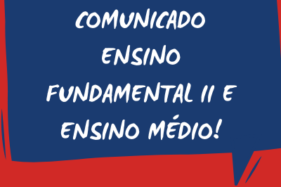 Comunicado Ensino Fundamental II e Ensino Médio!